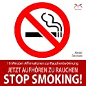 Stop Smoking! Jetzt aufhören zu rauchen: 10 Minuten Affirmationen zur Rauchentwöhnung Hörbuch von Franziska Diesmann, Torsten Abrolat Gesprochen von: Franziska Diesmann, Torsten Abrolat