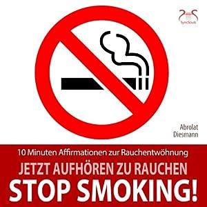 Stop Smoking! Jetzt aufhören zu rauchen Hörbuch