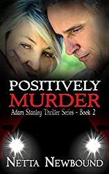 Positively Murder (The Adam Stanley Thriller Series Book 2)