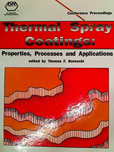 (Thermal Spray Coatings: Properties, Processes and Applications : Proceedings of the Fourth National Thermal Spray Conference 4-10 May 1991 Pittsburg)