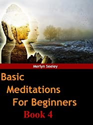 Basic meditations for beginners Book 4