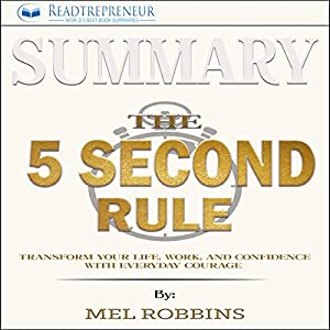 Download audiobook Summary: The 5 Second Rule: Transform Your Life, Work, and Confidence with Everyday Courage