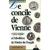 Le Concile de Vienne, 1311-1312 et l'abolition de l'ordre du Temple