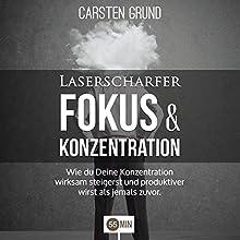Laserscharfer Fokus & Konzentration Hörbuch von Carsten Grund Gesprochen von: Octavian Wilixhofer