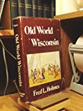 Old World Wisconsin, Fred L. Holmes, 0883610310