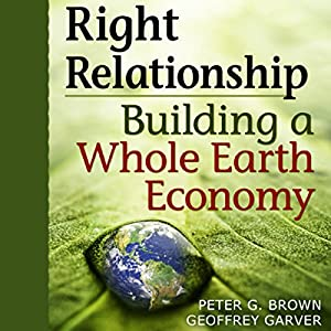 Right Relationship: Building a Whole Earth Economy Audiobook
