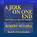 A Jerk on One End: Reflections of a Mediocre Fisherman | Robert Hughes