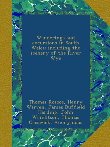 Download Wanderings and excursions in South Wales; including the scenery of the River Wye ebook