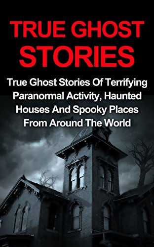 Amazon.com: True Ghost Stories: True Ghost Stories Of Terrifying ...