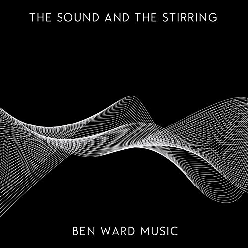 Ben Ward - The Sound and the Stirring (2017)