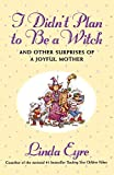 img - for I Didn't Plan to Be a Witch and Other Surprises of a Joyful Mother book / textbook / text book