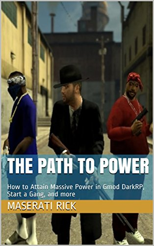 The Path to Power: How to Attain Massive Power in Gmod DarkRP, Start a  Gang, and more