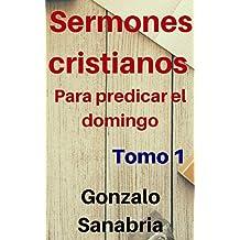 Sermones Cristianos: para predicar el domingo (Spanish Edition)