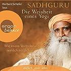 Die Weisheit eines Yogi: Wie innere Veränderung wirklich möglich ist Hörbuch von  Sadhguru Gesprochen von: Herbert Schäfer