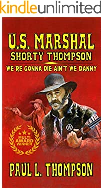 U.S. Marshal Shorty Thompson - We're Gonna Die Ain't We Danny: Tales of the Old West Book 80