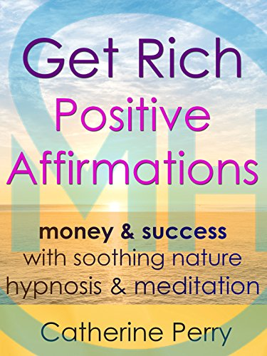 Get Rich Positive Affirmations: Money amp Success with Soothing Nature Hypnosis amp Meditation