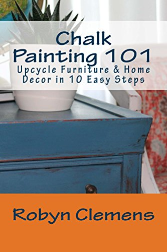 Pdf eBooks Chalk Painting 101: Upcycle Furniture & Home Decor in 10 Easy Steps