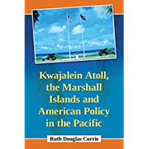 Kwajalein Atoll, the Marshall Islands and American Policy in the Pacific