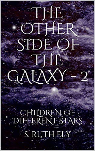 THE OTHER SIDE OF THE GALAXY - 2: CHILDREN OF DIFFERENT STARS