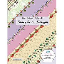 Crazy Quilting Volume III: Fancy Seam Designs