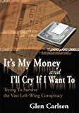 img - for It's My Money and I'll Cry if I Want To: Trying To Survive the Vast Left-Wing Conspiracy book / textbook / text book
