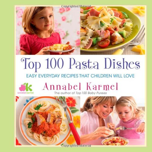 Top 100 Pasta Dishes: Easy Everyday Recipes That Children Will ()