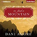 To Find a Mountain Audiobook by Dani Amore Narrated by Laural Merlington
