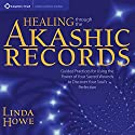 Healing Through the Akashic Records: Guided Practices for Using the Power of Your Sacred Wounds to Discover Your Soul's Perfection Audiobook by Linda Howe Narrated by Linda Howe
