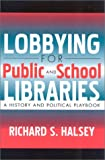 Lobbying for Public and School Libraries: A History and Political Playbook