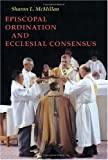 Episcopal Ordination and Ecclesial Consensus, Sharon L. McMillan, 0814661955