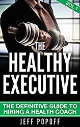 The Definitive Guide To Hiring A Health Coach (The Healthy Executive Book 1)