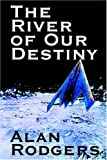 The River of Our Destiny, Alan Rodgers, 1587156555