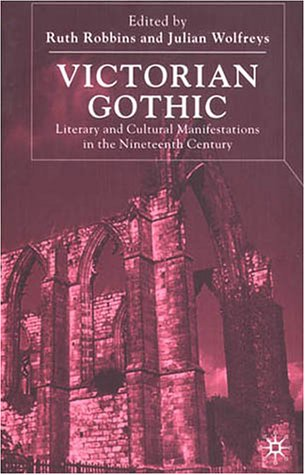 Victorian Gothic: Literary and Cultural Manifestations in the Nineteenth Century