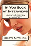 If You Suck at Interviews, Krista Mitchell, 1479155403
