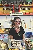Mes Petits Plats des 4 Saisons: 75 recettes véganes