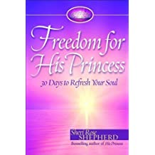 Freedom for His Princess: 30 Days to Refresh Your Soul by Sheri Rose Shepherd (2012-03-01)