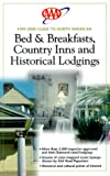 AAA Guide to North American Bed and Breakfasts, Country Inns and Historical Lodgings, American Automobile Association Staff, 1562512900