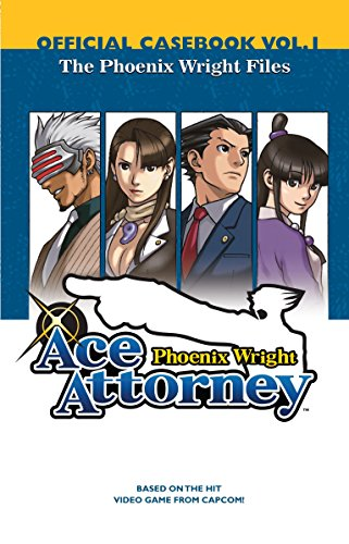 Phoenix Wright: Ace Attorney Official Casebook: Vol. 1: The Phoenix Wright Files (Phoenix Wright) by Nibley, Alethea (ADP)/ Nibley, Athena (ADP)