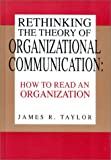 Rethinking the Theory of Organizational Communication, James R. Taylor, 0893918857