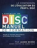 L'essentiel du DISC manuel de formation: Le compagnon de l'évaluation du profil DISC