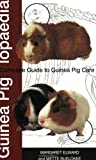 Guinea Piglopaedia: A Complete Guide to Guinea Pig Care (Complete Guide To... (Ringpress Books))