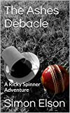 The Ashes Debacle: A Ricky Spinner Adventure (The Ricky Spinner Adventures Book 1)