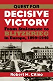 Quest for Decisive Victory: From Stalemate to Blitzkrieg in Europe, 1899-1940 (Modern War Studies (Paperback))