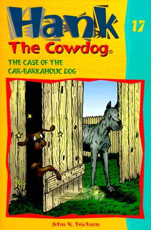 The Case of the Car-Barkaholic Dog (Hank the Cow Dog Series, 17)