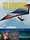 SKY ADVENTURES, Stories Of Our Heritage (Legends And Stories About The Early Days of Hang Gliding and Paragliding)