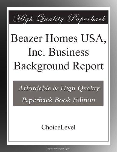 Beazer Homes Usa  Inc  Business Background Report