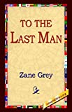 To the Last Man, Zane Grey, 1421808978