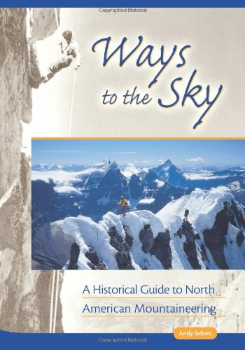 ways-to-the-sky-a-historical-guide-to-north-american-mountaineering-american-alpine-book-series