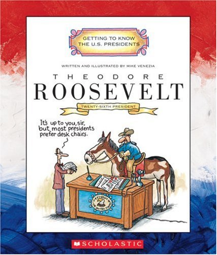 Theodore Roosevelt (Getting to Know the US Presidents)