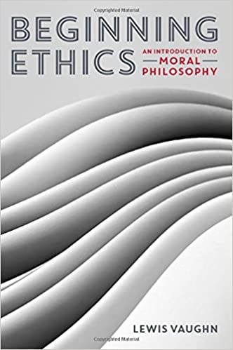 Amazon beginning ethics an introduction to moral philosophy amazon beginning ethics an introduction to moral philosophy 9780393937909 lewis vaughn books fandeluxe Images